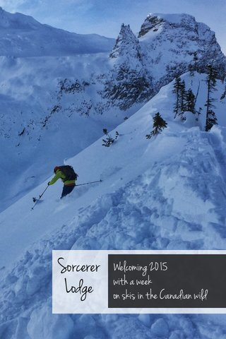 Sorcerer Lodge Welcoming 2015 with a week on skis in the Canadian wild