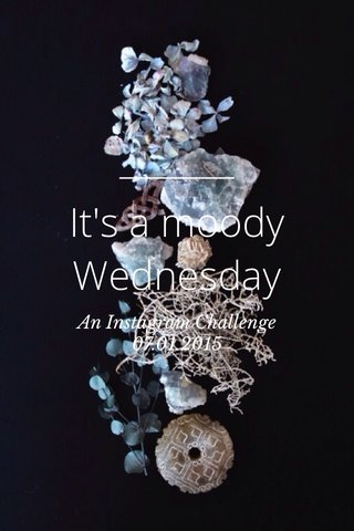It's a moody Wednesday An Instagram Challenge 07.01.2015