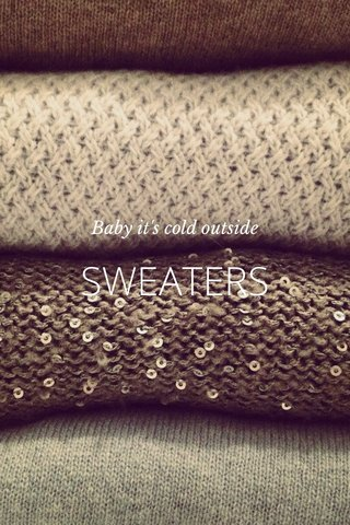 SWEATERS Baby it's cold outside