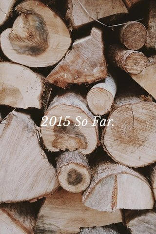 2015 So Far.