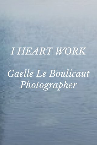 I HEART WORK Gaelle Le Boulicaut Photographer