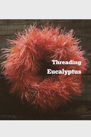 Eucalyptus Threading