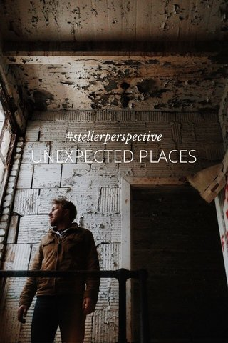 UNEXPECTED PLACES #stellerperspective