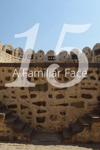 15 A Familiar Face