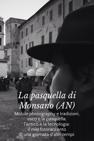 La pasquella di Monsano (AN) Mobile photography e tradizioni, vsco e la pasquella, l'antico e la tecnologia: il mio fotoracconto di una giornata d'altri tempi.