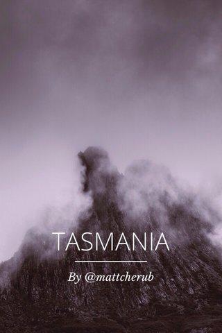 TASMANIA By @mattcherub