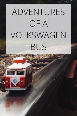 ADVENTURES OF A VOLKSWAGEN BUS