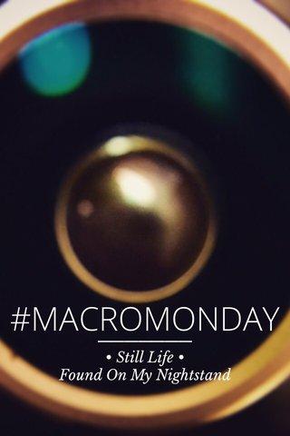 #MACROMONDAY • Still Life • Found On My Nightstand