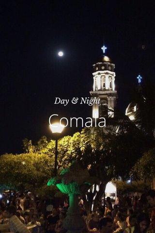 Comala Day & Night
