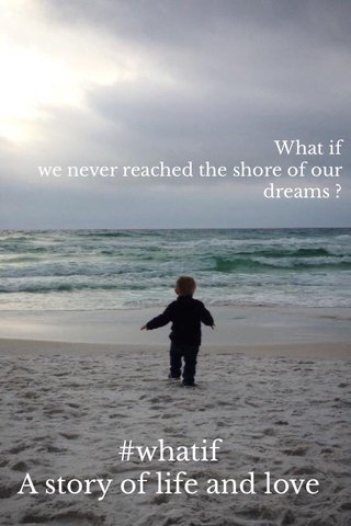 #whatif A story of life and love What if we never reached the shore of our dreams ?