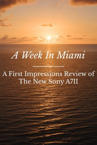 A Week In Miami A First Impressions Review of The New Sony A7II