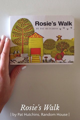 Rosie's Walk   by Pat Hutchins, Random House  