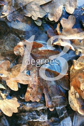 13 degrees