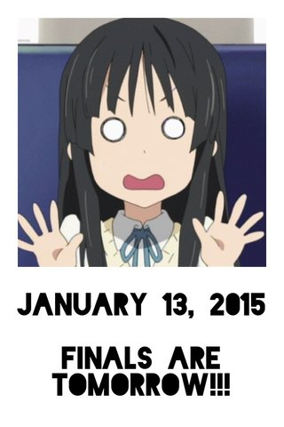 January 13, 2015 Finals are tomorrow!!!