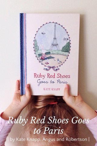 Ruby Red Shoes Goes to Paris   by Kate Knapp, Angus and Robertson  