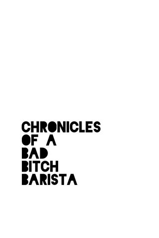 Chronicles Of a Bad Bitch Barista
