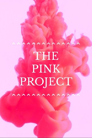 ^^^^^^^^^^^^^^ THE PINK PROJECT ^^^^^^^^^^^^^^