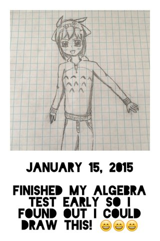 January 15, 2015 Finished my algebra test early so I found out I could draw this! 😄😄😄