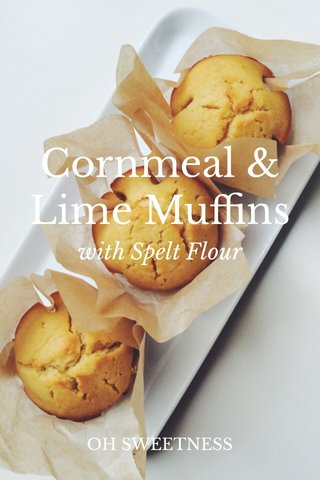 Cornmeal & Lime Muffins with Spelt Flour OH SWEETNESS