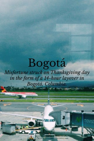 Bogotá Misfortune struck on Thanksgiving day in the form of a 14-hour layover in Bogotá, Columbia.