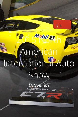 2015 North American International Auto Show Detroit, MI