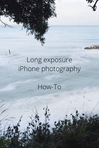 Long exposure iPhone photography How-To