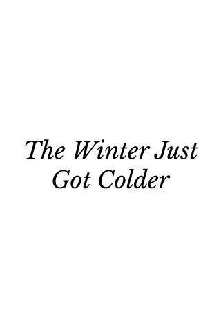 The Winter Just Got Colder