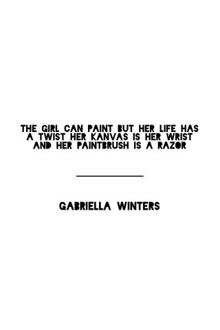Gabriella winters The girl can paint but her life has a twist her Kanvas is her wrist and her paintbrush is a razor