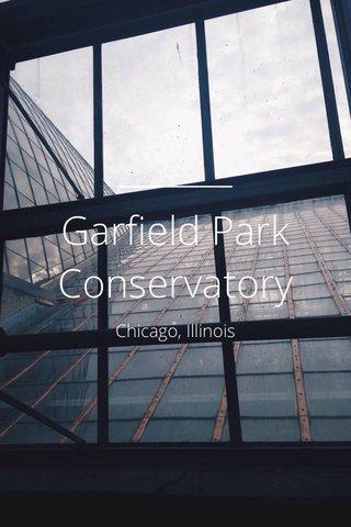 Garfield Park Conservatory Chicago, Illinois