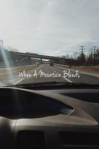When A Mountain Bleeds