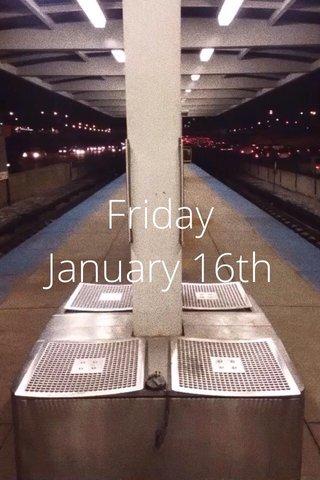 Friday January 16th