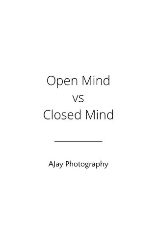 Open Mind vs Closed Mind AJay Photography