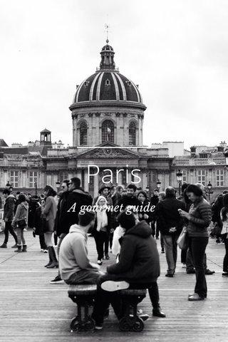 Paris A gourmet guide