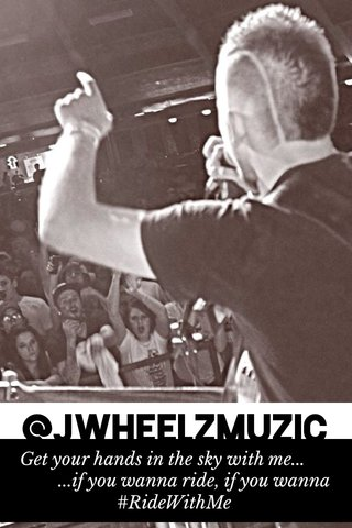 @JWheelzMuzic Get your hands in the sky with me... ...if you wanna ride, if you wanna #RideWithMe