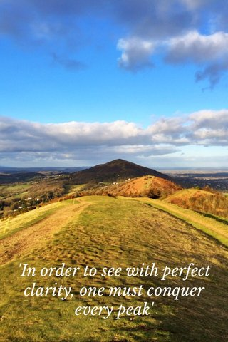 'In order to see with perfect clarity, one must conquer every peak'