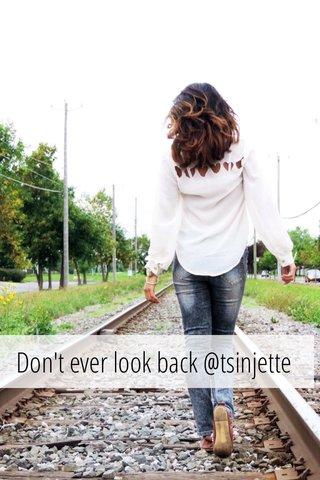 Don't ever look back @tsinjette