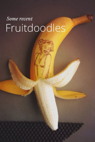 Fruitdoodles Some recent
