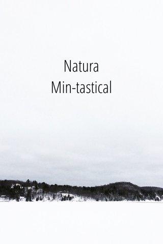 Natura Min-tastical