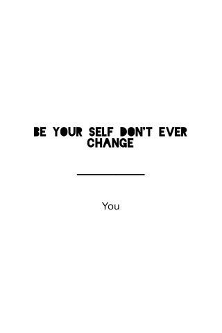 Be your self don't ever change You