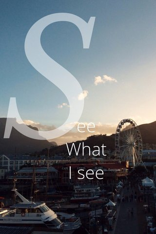 S ee What I see