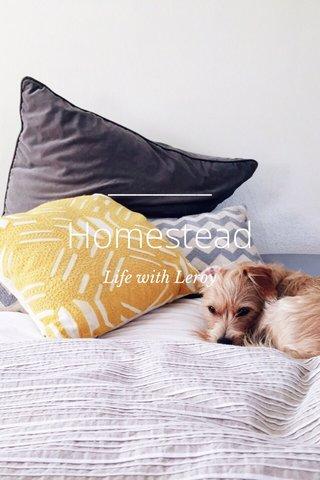 Homestead Life with Leroy