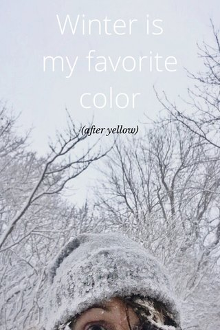 Winter is my favorite color (after yellow)