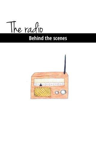 The radio Behind the scenes