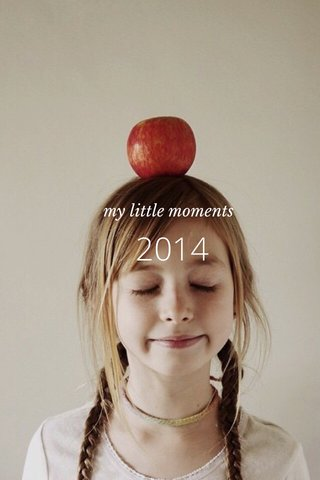 2014 my little moments