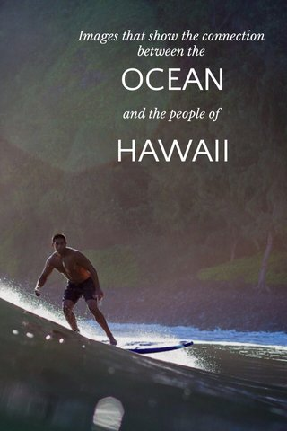 OCEAN HAWAII Images that show the connection between the and the people of