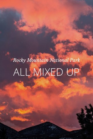 ALL MIXED UP Rocky Mountain National Park