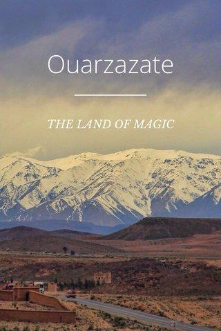 Ouarzazate THE LAND OF MAGIC