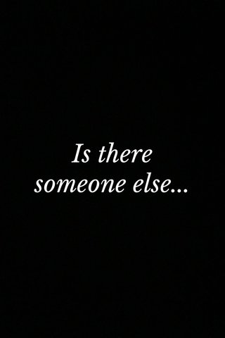Is there someone else...