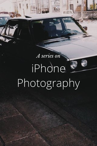 iPhone Photography A series on