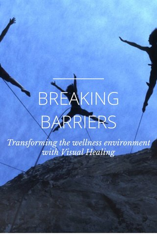 BREAKING BARRIERS Transforming the wellness environment with Visual Healing